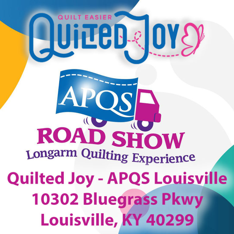 Quilted Joy APQS Road Show Longarm Quilting Experience Quilted Joy - APQS Louisville 10302 Bluegrass Parkway Louisville, KY 40299