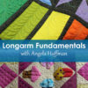 Longarm Fundamentals Online Class taught by Angela Huffman - QuiltedJoy.com