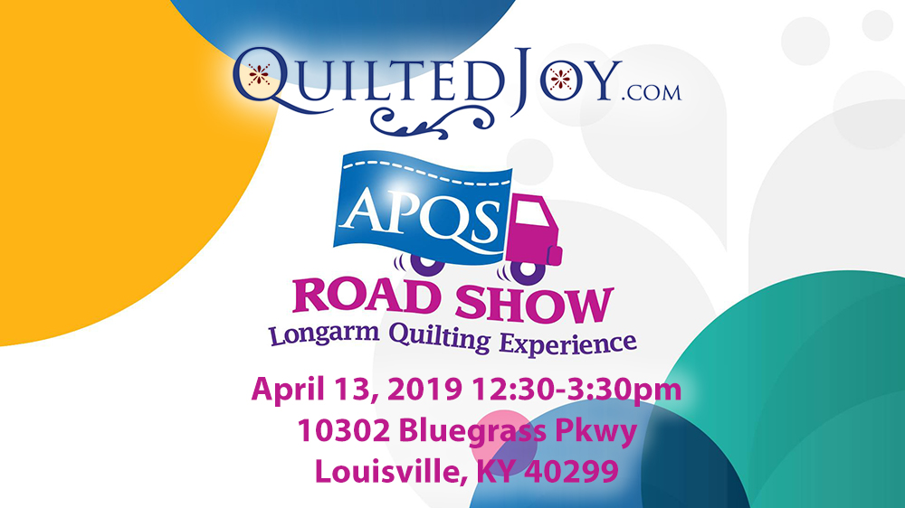 APQS Road Show the Longarm Quilting Experience April 13, 2019 12:30-3:30pm 10302 Bluegrass Parkway Louisville, KY