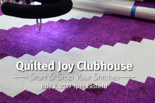 Quilted Joy Clubhouse - Start and Stop Your Stitches - July 3, 2019 1 pm Eastern