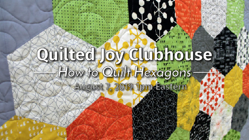 How to Quilt Hexagons - Quilted Joy Clubhouse Live