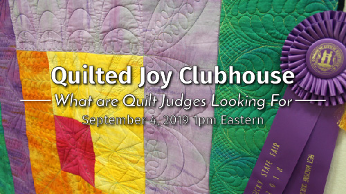What are Quilt Judges Looking For - Quilted Joy Clubhouse - September 4, 2019 1pm Eastern