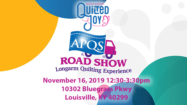 Quilted Joy APQS Road Show Longarm Quilting Experience November 16, 2019 12:30pm-3:30pm 10302 Bluegrass Parkway, Louisville, KY 40299