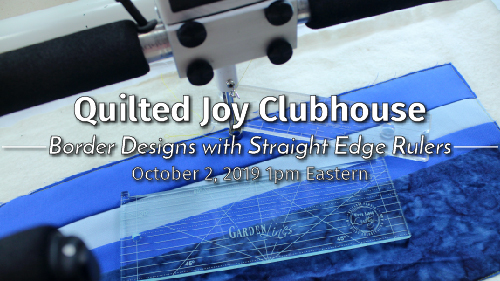 Quilted Joy Clubhouse - Border Designs with Straight Edge Rulers - October 2, 2019 1pm Eastern