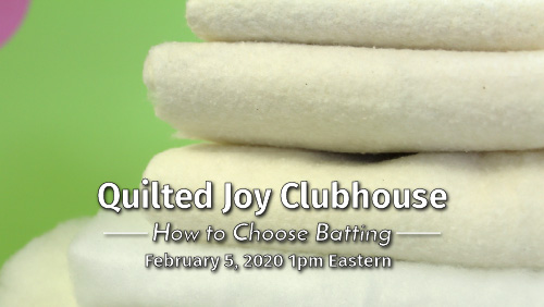 """Quilted Joy Clubhouse - How to Choose Batting - February 5, 2020 1pm Eastern"""