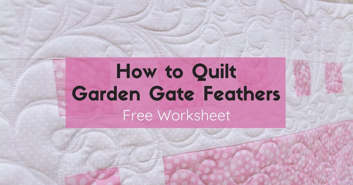 """How to Quilt Garden Gate Feathers Free Worksheet"""