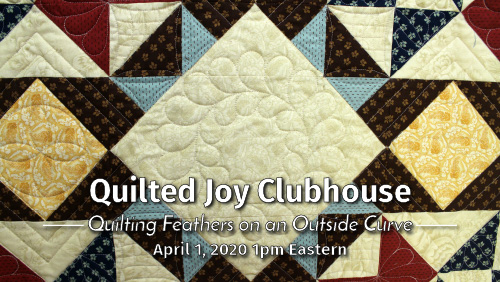 Quilted Joy Clubhouse - Quilting Feathers on an Outside Curve - April 1, 2020 1pm Eastern