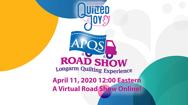 Quilted Joy APQS Road Show Longarm Quilting Experience April 11, 2020 12:00 Eastern A Virtual Road Show Online!