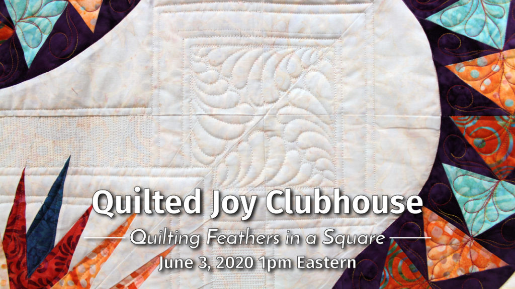 Quilted Joy Clubhouse - Quilting Feathers in a Square - June 3, 2020 1pm Eastern