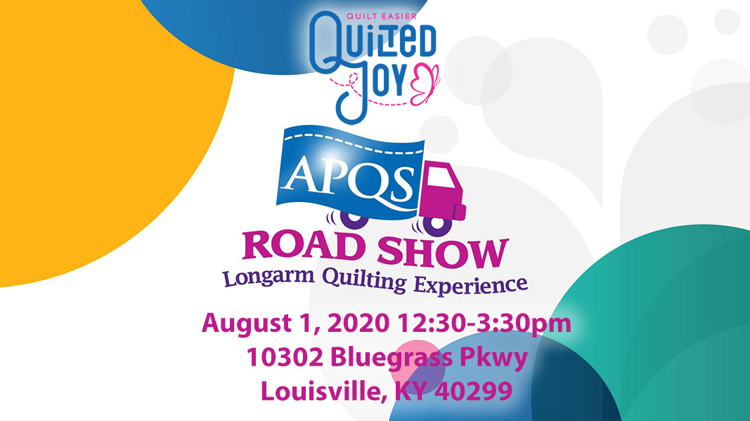 Quilted Joy APQS Road Show Longarm Quilting Experience August 1, 2020 12:30-3:30pm 10302 Bluegrass Parkway Louisville, KY 40299