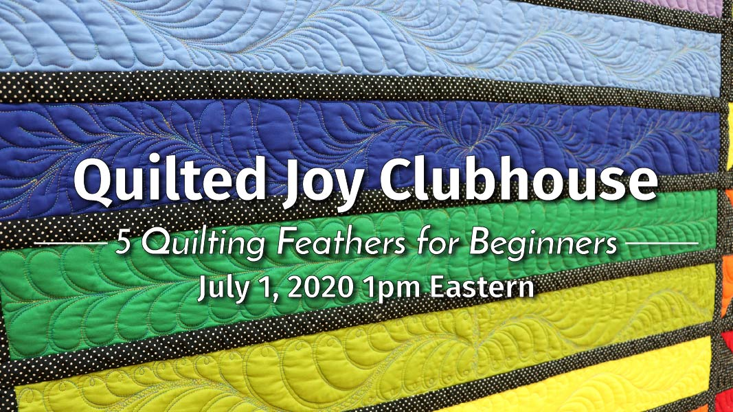 Quilted Joy Clubhouse - 5 Quilting Feathers for Beginners - July 1, 2020 1pm Eastern