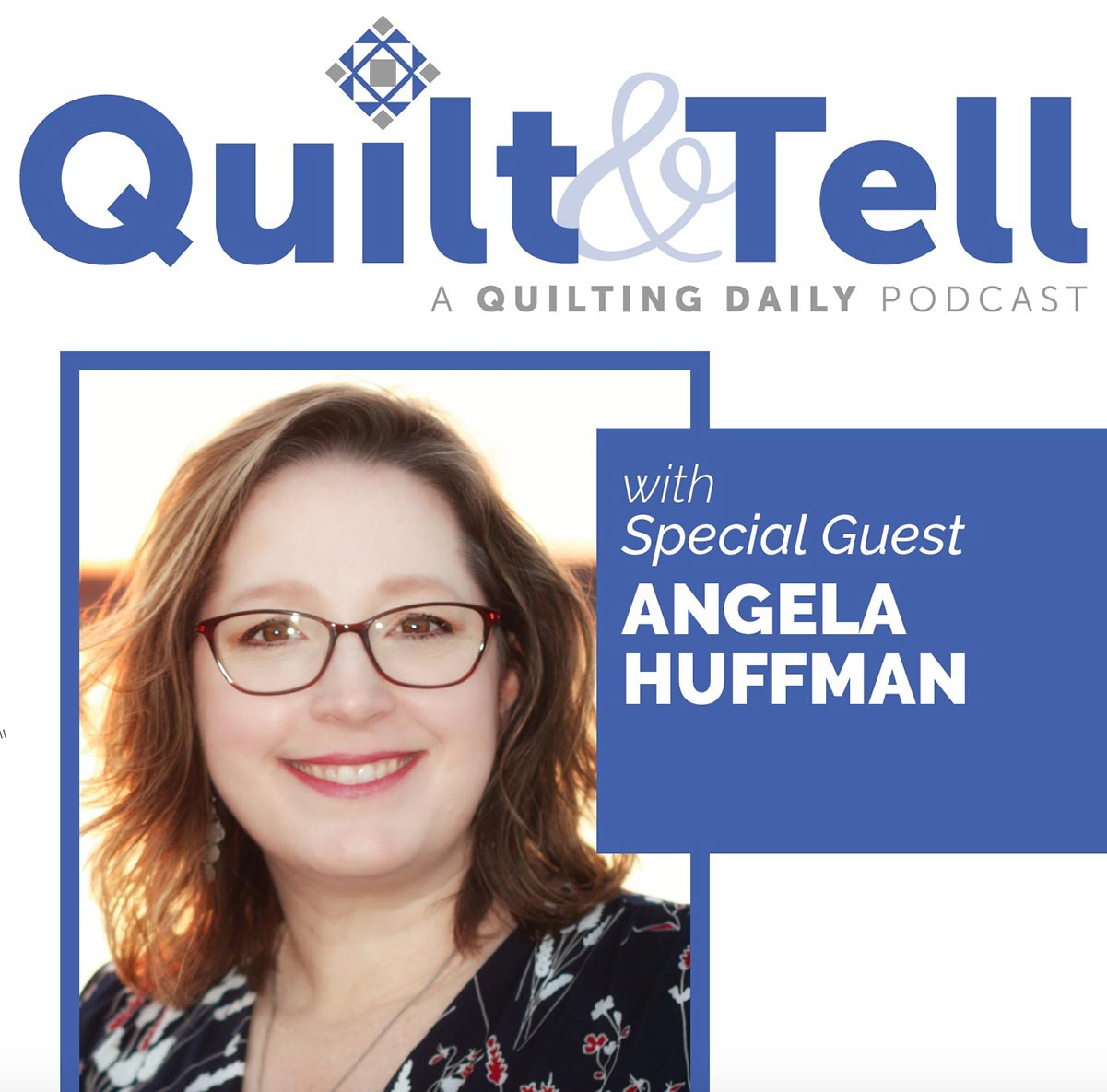 Quilt & Tell a Quilting Daily Podcast with Special Guest Angela Huffman