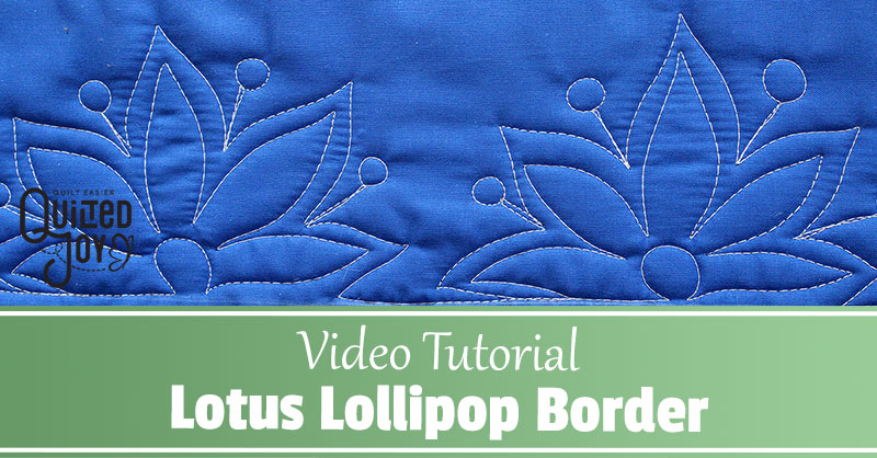 Video Tutorial Lotus Lollipop Border - Quilted Joy