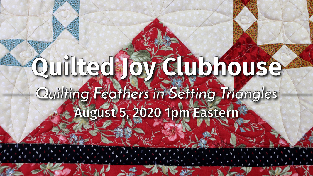 Quilted Joy Clubhouse - Quilting Feathers in Setting Triangles - August 5, 2020 1pm Eastern