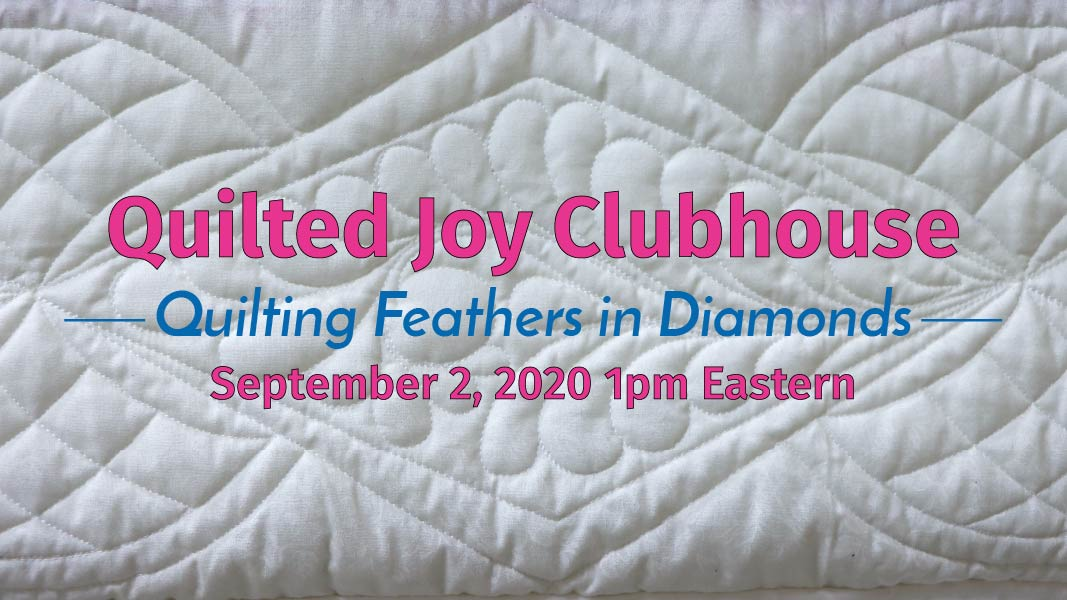 Quilted Joy Clubhouse - Quilting Feathers in Diamonds - September 2, 2020 1pm Eastern