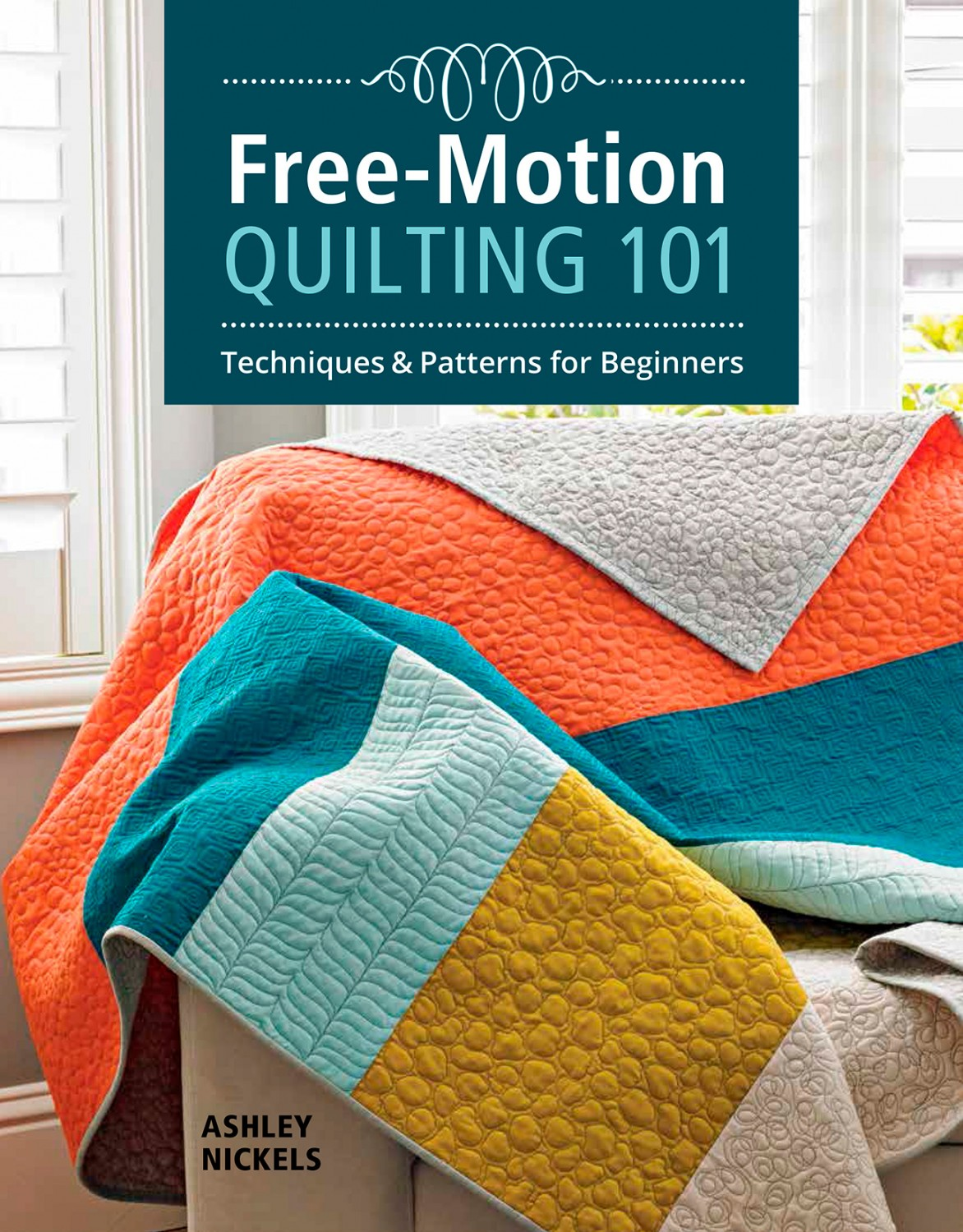 Free-Motion Quilting 101 By: Ashley Nickels