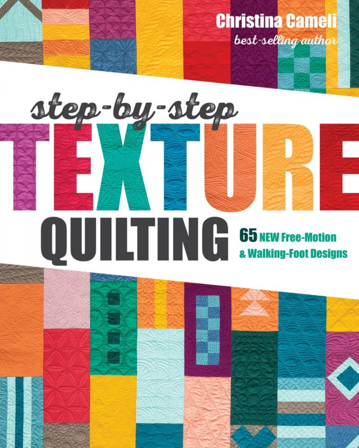 Step-by-Step Texture Quilting BY Christina Cameli