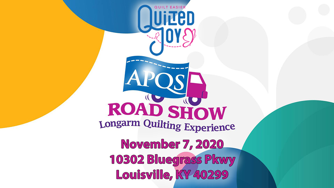 Quilted Joy APQS Road Show Longarm Quilting Experience November 7, 2020 10302 Bluegrass Pkwy Louisville, KY 40299