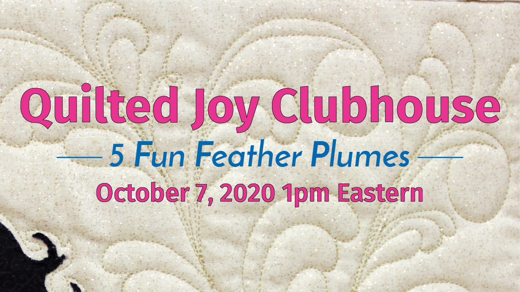 Quilted Joy Clubhouse - 5 Fun Feather Plumes - October 7, 2020 1pm Eastern