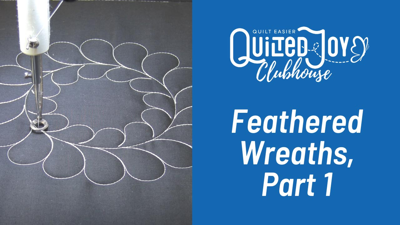Quilted Joy Clubhouse Feathered Wreaths, Part 1
