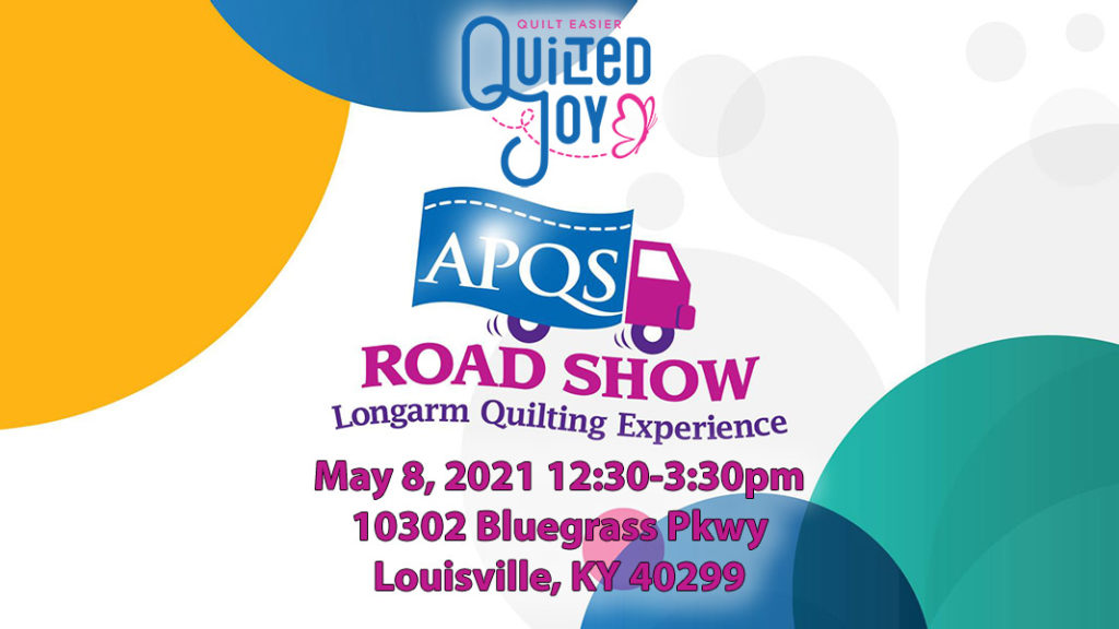 Quilted Joy APQS Road Show Longarm Quilting Experience May 8, 2021 12:30-3:30pm 10302 Bluegrass Pkwy Louisville, KY 40299