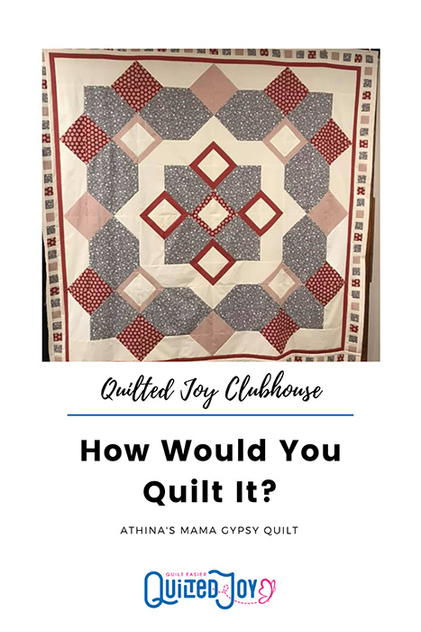 How Would You Quilt It - Athinas Mama Gypsy Quilt - Quilted Joy