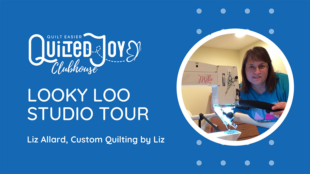 Quilted Joy Clubhouse - Looky Loo Studio Tour - Liz Allard, Custom Quilting by Liz
