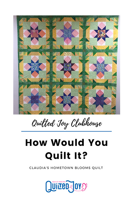 Quilted Joy Clubhouse How Would You Quilt It? Claudia's Hometown Blooms Quilt Quilted Joy