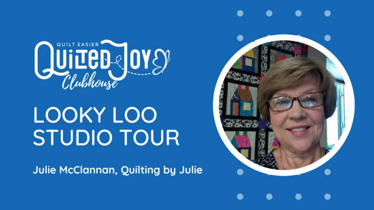 Quilted Joy Clubhouse - Looky Loo Studio Tour with Julie McClannan from Quilting by Julie