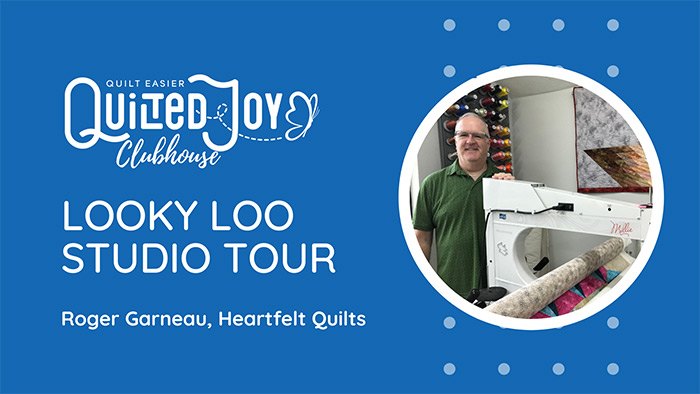 """text reads """"Quilted Joy Clubhouse Looky Loo Studio Tour Roger Garneau, Heartfelt Quilts"""" with a circle outlining a photo of Roger Garneau posing with his APQS Millie Longarm machine"""