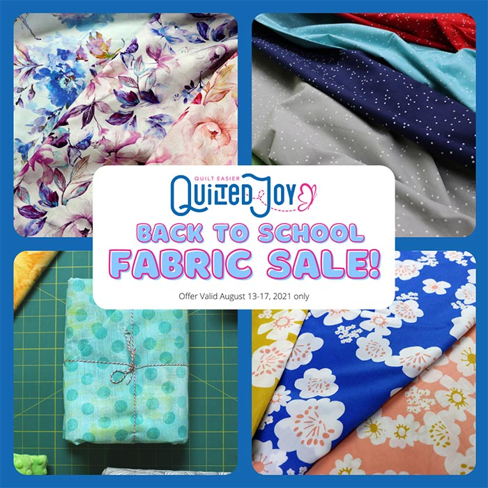 """Image of photo collage with 4 images of fabrics with a text block reading """"Quilted Joy Back to School Fabric Sale! Offer Valid August 13-17, 2021 only"""""""
