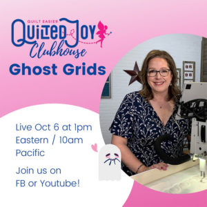 """image of Angela Huffman with text """"Quilted Joy Clubhouse Ghost Grids Live Oct 6 at 1pm Eastern / 10am Pacific Join us on FB or Youtube"""""""